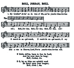 "An image of the sheet music for Roll, Jordan, Roll is shown. The lyrics begin, ""My brudder sittin' on de tree of life, An' he yearde when Jordan roll; Roll, Jordan, Roll, Jordan, Roll, Jordan, roll! O march de angel march, O march de angel march, O my soul arise in Heaven, Lord, For to yearde when Jordan roll."""