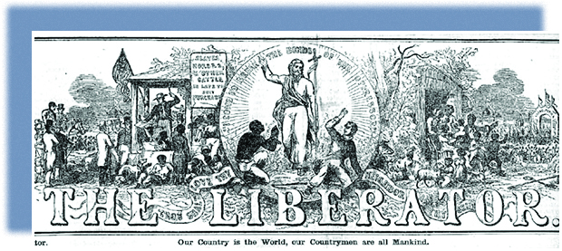 "The illustrated masthead of The Liberator is shown. On the left, a vignette shows an auctioneer selling slaves at auction. On the right, slaves rejoice in their emancipation. In a circle at the center, Jesus Christ stands, arm raised, between a kneeling slave and a fleeing slaveholder. The caption reads ""I come to break the bonds of the oppressor."" Below the masthead are the words ""Our country is the World, our Countrymen are all Mankind."""