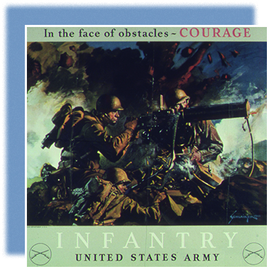 "A propaganda poster shows an illustration of several uniformed infantrymen taking aim with rifles while the landscape explodes around them. The top of the poster reads ""In the face of obstacles—COURAGE."" The bottom of the poster reads ""Infantry / United States Army."" In each of the bottom corners is a circle with a pair of crossed guns inside."